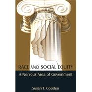 Race and Social Equity: A Nervous Area of Government by Gooden; Susan T, 9780765637192