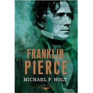 Franklin Pierce The American Presidents Series: The 14th President, 1853-1857 by Holt, Michael F.; Schlesinger, Jr., Arthur M.; Wilentz, Sean, 9780805087192