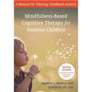 Mindfulness-Based Cognitive Therapy for Anxious Children : A Manual for Treating Childhood Anxiety by Semple, Randye, 9781572247192