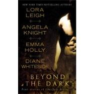 Beyond the Dark : Four Stories of Limitless Desire by Leigh, Lora (Author); Knight, Angela (Author); Holly, Emma (Author), 9780515147193