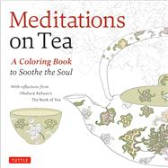 Meditations on Tea by Kakuzo, Okakura, 9780804847193