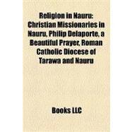 Religion in Nauru : Christian Missionaries in Nauru, Philip Delaporte, a Beautiful Prayer, Roman Catholic Diocese of Tarawa and Nauru by , 9781157977193
