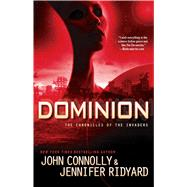 Dominion The Chronicles of the Invaders by Connolly, John; Ridyard, Jennifer, 9781476757193