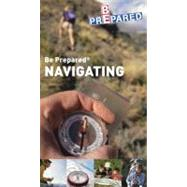 Boy Scouts of America's Be Prepared Navigation by DK Publishing, 9780756637194