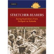Stretcher-bearers: Saving Australians from Gallipoli to Kokoda by Johnston , Mark, 9781107087194