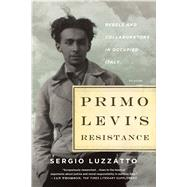 Primo Levi's Resistance Rebels and Collaborators in Occupied Italy by Luzzatto, Sergio; Randall, Frederika, 9781250097194