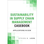 Sustainability in Supply Chain Management Casebook Applications in SCM by Leon, Steven M., 9780133367195