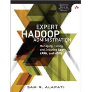 Expert Hadoop Administration Managing, Tuning, and Securing Spark, YARN, and HDFS by Alapati, Sam R., 9780134597195