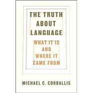 The Truth About Language by Corballis, Michael C., 9780226287195