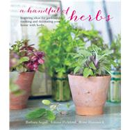 A Handful of Herbs by Segall, Barbara; Pickford, Louise; Hammick, Rose; Arber, Caroline; Lingwood, William, 9781849757195