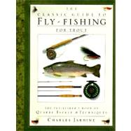 Classic Guide to Fly-Fishing for Trout : The Fly-Fisher's Book of Quarry, Tackle, and Techniques by JARDINE, CHARLES, 9780394587196