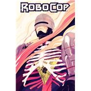 RoboCop: Dead or Alive Vol. 1 by Williamson, Joshua; Magno, Carlos, 9781608867196