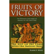 Fruits of Victory: The Woman's Land Army of America in the Great War by Weiss, Elaine F., 9781612347196