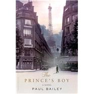 The Prince's Boy A Novel by Bailey, Paul, 9781620407196