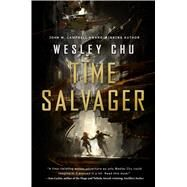 Time Salvager by Chu, Wesley, 9780765377197