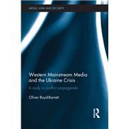 Western Mainstream Media and the Ukraine Crisis: A Study in Conflict Propaganda by Boyd-Barrett; Oliver, 9781138677197