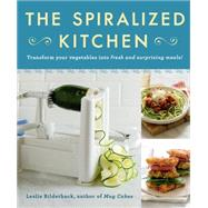 The Spiralized Kitchen Transform Your Vegetables into Fresh and Surprising Meals by Bilderback, Leslie, 9781250067197