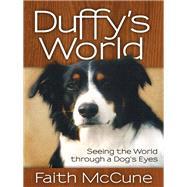 Duffy's World: Seeing the World Through a Dog's Eyes by Mccune, Faith, 9781614487197