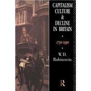 Capitalism, Culture and Decline in Britain: 1750 -1990 by Rubinstein,W.D., 9780415037198