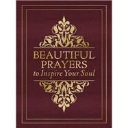Beautiful Prayers to Inspire Your Soul by Glaspey, Terry, 9780736967198