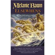 Elsewhens Book Two of Glass Thorns by Rawn, Melanie, 9780765367198