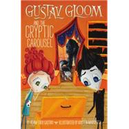 Gustav Gloom and the Cryptic Carousel by Castro, Adam-Troy; Margiotta, Kristen, 9780448487199