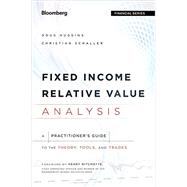 Fixed Income Relative Value Analysis, + Website A Practitioners Guide to the Theory, Tools, and Trades by Huggins, Doug; Schaller, Christian, 9781118477199