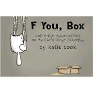 F You, Box And Other Observations of My Cat's Inner Dialogue by Cook, Katie, 9781454917199