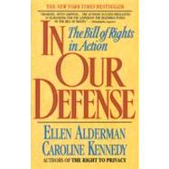 In Our Defense : The Bill of Rights in Action by Alderman, Ellen, 9780380717200