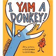 I Yam a Donkey! by Bell, Cece, 9780544087200