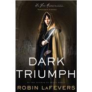 Dark Triumph by LaFevers, Robin, 9780544227200