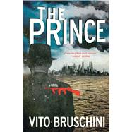 The Prince A Novel by Bruschini, Vito; Appel, Anne Milano, 9781451687200