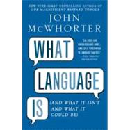 What Language Is And What It Isn't and What It Could Be by McWhorter, John, 9781592407200