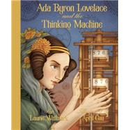 Ada Byron Lovelace and the Thinking Machine by Wallmark, Laurie; Chu, April, 9781939547200