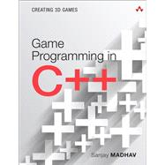 Game Programming in C++ Creating 3D Games by Madhav, Sanjay, 9780134597201