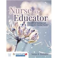 Nurse as Educator: Principles of Teaching and Learning for Nursing Practice by Bastable, Susan B., 9781284127201