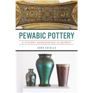 Pewabic Pottery by Catallo, Cara, 9781467137201