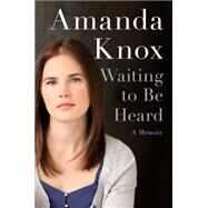 Waiting to Be Heard: A Memoir by Knox, Amanda, 9780062217202