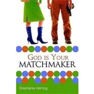 God Is Your Matchmaker by Herzog, Stephanie, 9780768427202