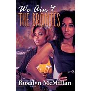 We Ain't the Brontes by McMillan, Rosalyn, 9781622867202