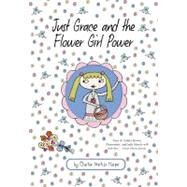 Just Grace and the Flower Girl Power by Harper, Charise Mericle, 9780547577203