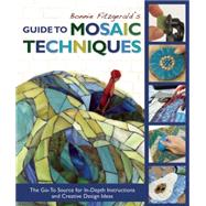 Bonnie Fitzgerald's Guide to Mosaic Techniques The Go-To Source for In-Depth Instructions and Creative Design Ideas by Fitzgerald, Bonnie, 9781570767203