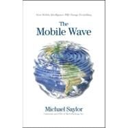 The Mobile Wave: How Mobile Intelligence Will Change Everything by Saylor, Michael, 9781593157203