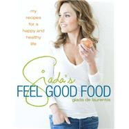 Giada's Feel Good Food: My Healthy Recipes and Secrets by De Laurentiis, Giada, 9780307987204