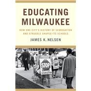 Educating Milwaukee by Nelsen, James K., 9780870207204