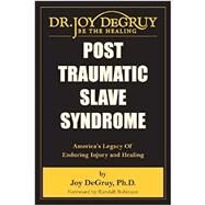 Post Traumatic Slave Syndrome: America's Legacy of Enduring Injury and Healing by Degruy, Joy, Ph.D.; Robinson, Randall, 9780985217204