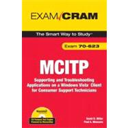 MCITP 70-623 Exam Cram : Supporting and Troubleshooting Applications on a Windows Vista Client for Consumer Support Technicians by Miller, David R.; Mancuso, Paul A., 9780789737205
