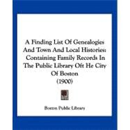 Finding List of Genealogies and Town and Local Histories : Containing Family Records in the Public Library Oft He City of Boston (1900) by Boston Public Library, 9781120117205