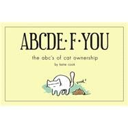 ABCDE·F·YOU The ABC's of Cat Ownership by Cook, Katie, 9781454917205