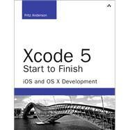 Xcode 5 Start To Finish iOS and OS X Development by Anderson, Fritz, 9780321967206